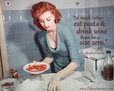 """""""Prefiro muito mais comer massa e beber vinho do que vestir um tamanho 32″ – Sophia Loren"""